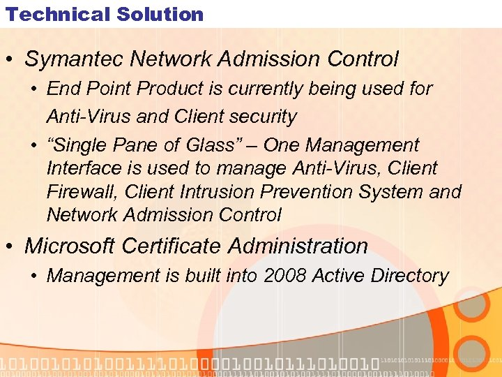 Technical Solution • Symantec Network Admission Control • End Point Product is currently being