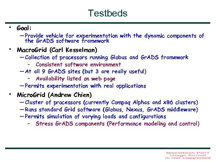 Testbeds • Goal: • Macro. Grid (Carl Kesselman) • Micro. Grid (Andrew Chien) —