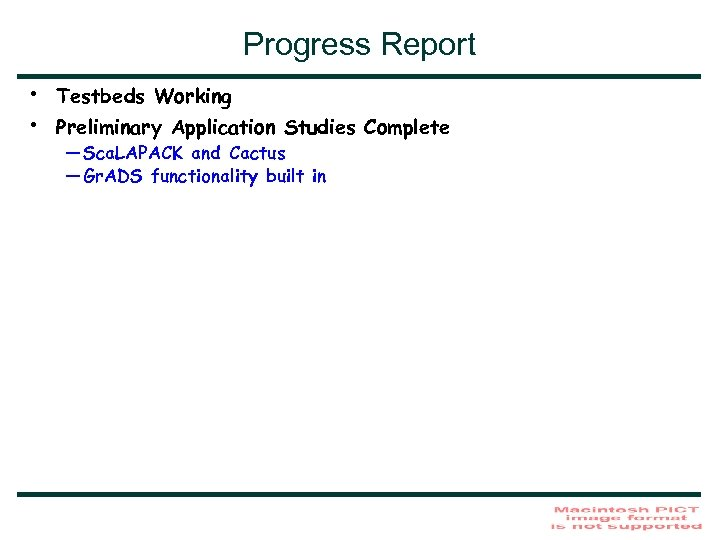 Progress Report • • Testbeds Working Preliminary Application Studies Complete — Sca. LAPACK and