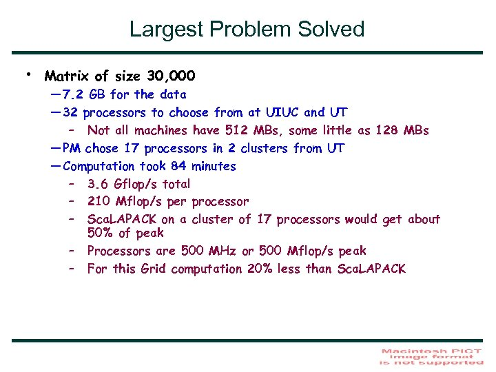 Largest Problem Solved • Matrix of size 30, 000 — 7. 2 GB for