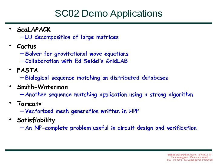 SC 02 Demo Applications • Sca. LAPACK • Cactus • FASTA • Smith-Waterman •
