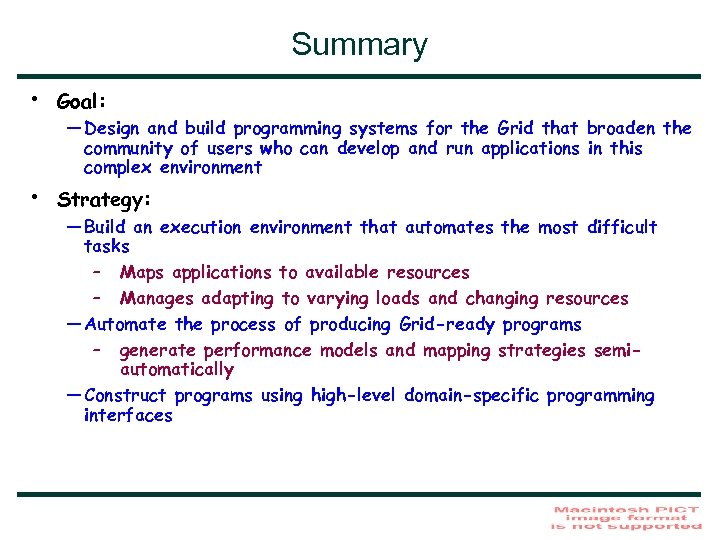 Summary • Goal: • Strategy: — Design and build programming systems for the Grid