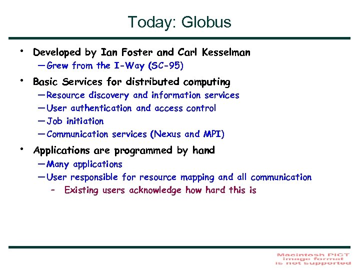 Today: Globus • Developed by Ian Foster and Carl Kesselman • Basic Services for