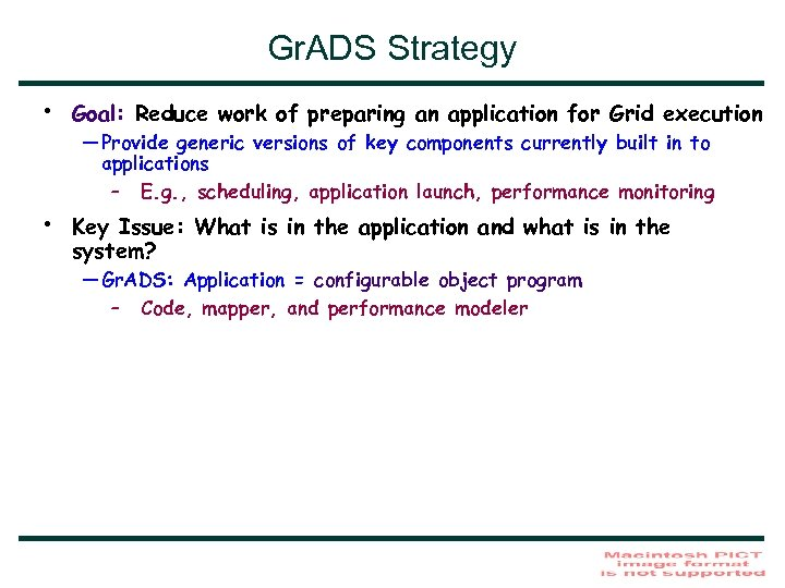 Gr. ADS Strategy • Goal: Reduce work of preparing an application for Grid execution