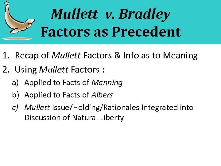 Mullett v. Bradley Factors as Precedent 1. Recap of Mullett Factors & Info as