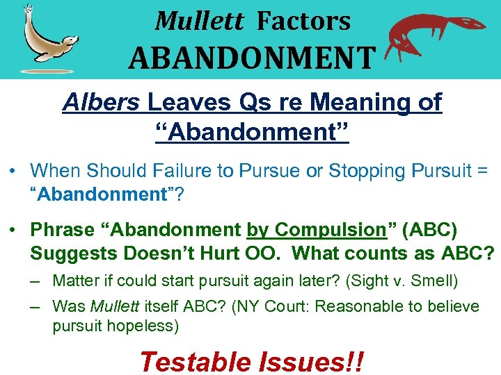 "Mullett Factors ABANDONMENT Albers Leaves Qs re Meaning of ""Abandonment"" • When Should Failure"