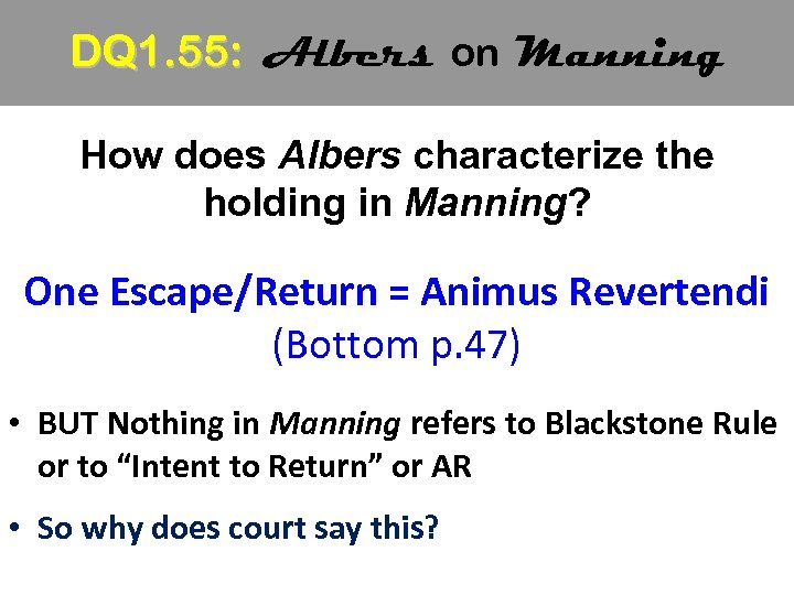 DQ 1. 55: Albers on Manning How does Albers characterize the holding in Manning?