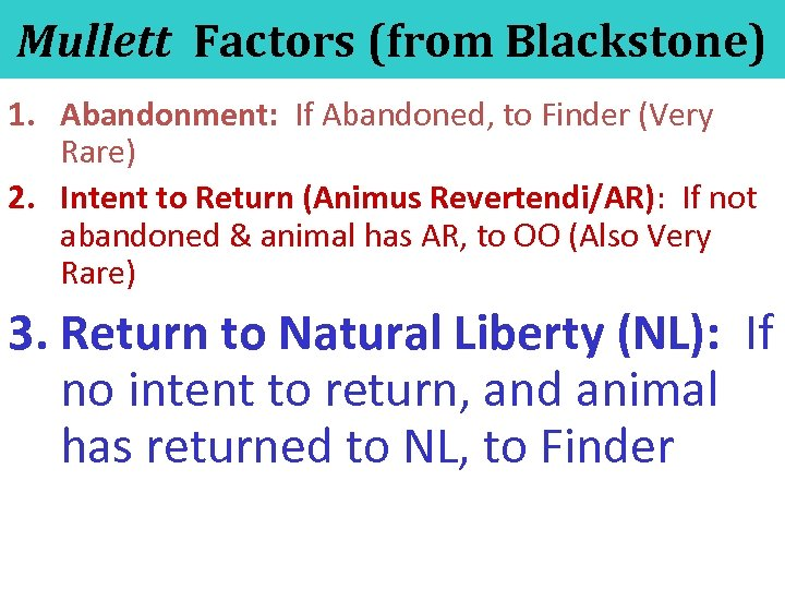 Mullett Factors (from Blackstone) 1. Abandonment: If Abandoned, to Finder (Very Rare) 2. Intent