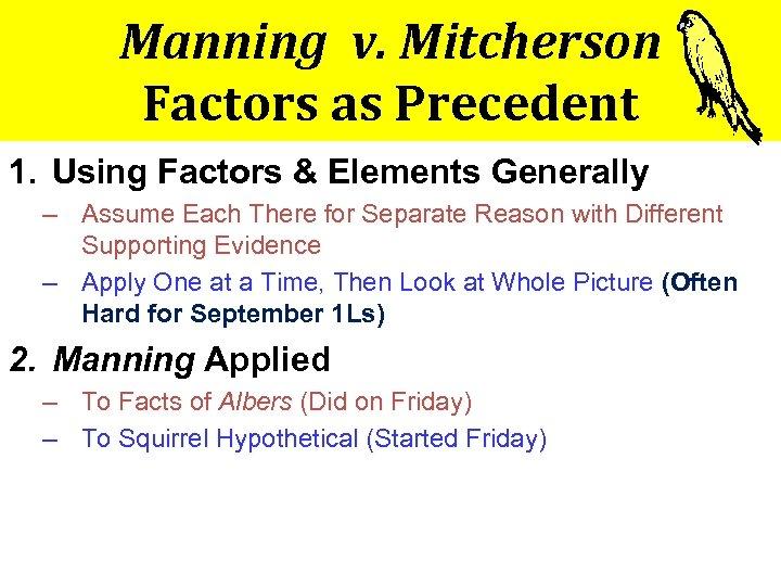Manning v. Mitcherson Factors as Precedent 1. Using Factors & Elements Generally – Assume
