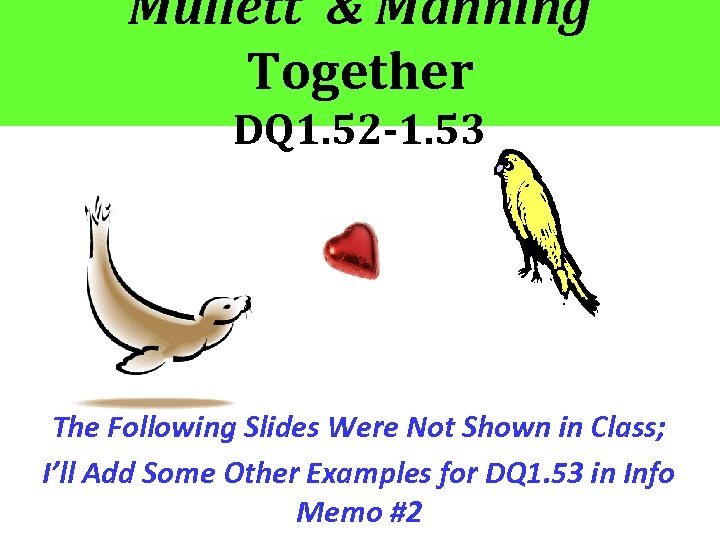 Mullett & Manning Together DQ 1. 52 -1. 53 The Following Slides Were Not