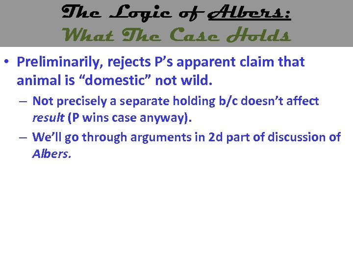 The Logic of Albers: What The Case Holds • Preliminarily, rejects P's apparent claim