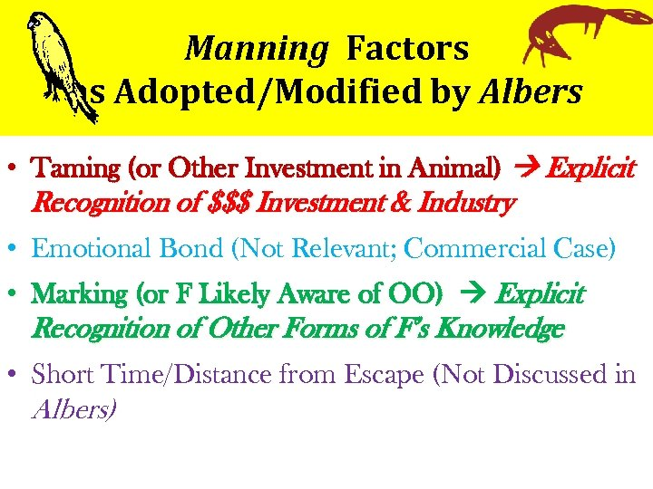 Manning Factors as Adopted/Modified by Albers • Taming (or Other Investment in Animal) Explicit