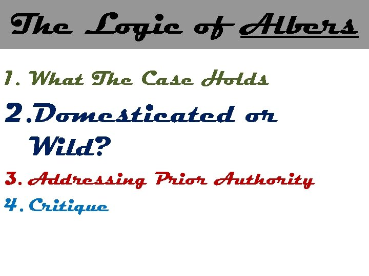 The Logic of Albers 1. What The Case Holds 2. Domesticated or Wild? 3.
