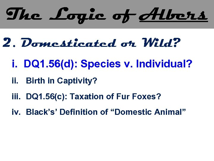 The Logic of Albers 2. Domesticated or Wild? i. DQ 1. 56(d): Species v.