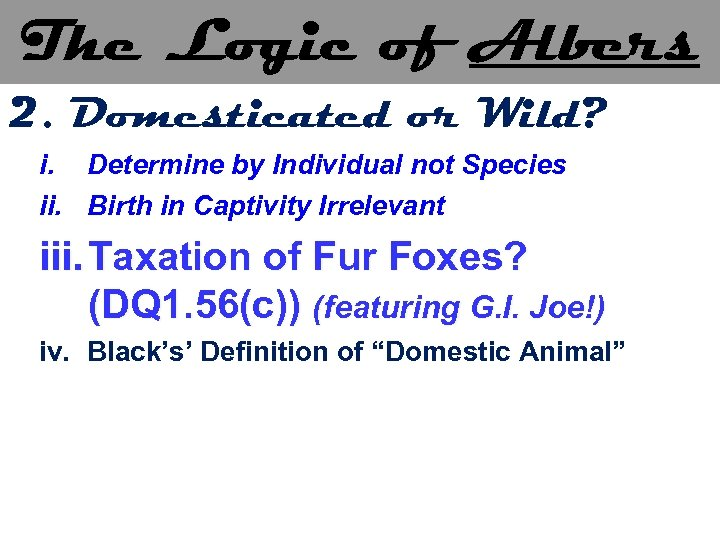 The Logic of Albers 2. Domesticated or Wild? i. Determine by Individual not Species