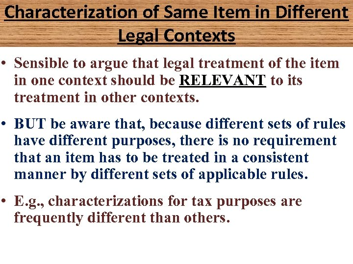 Characterization of Same Item in Different Legal Contexts • Sensible to argue that legal