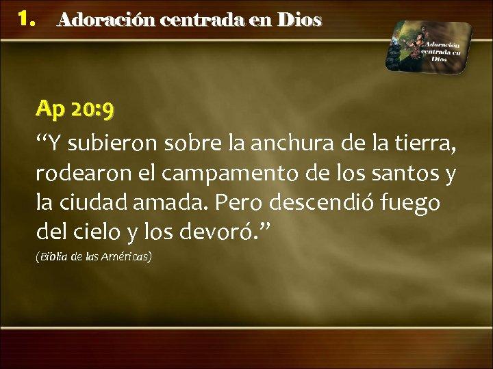 """1. Adoración centrada en Dios Ap 20: 9 """"Y subieron sobre la anchura de"""