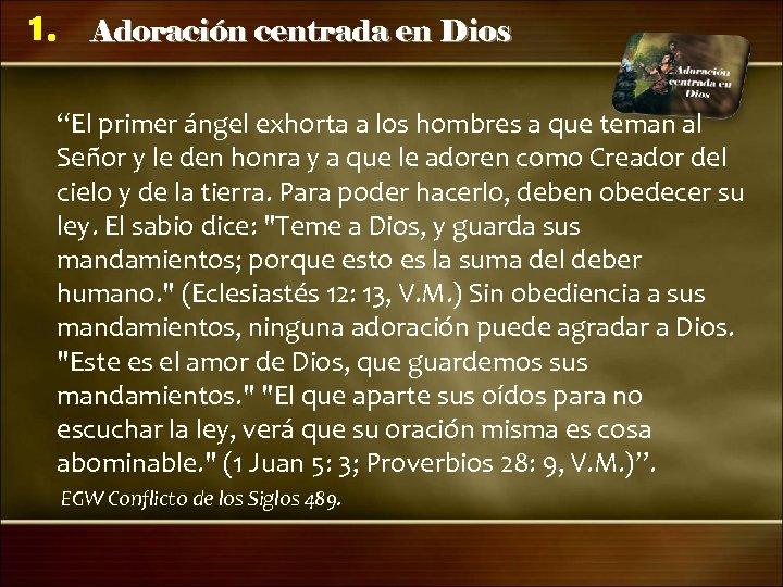 """1. Adoración centrada en Dios """"El primer ángel exhorta a los hombres a que"""