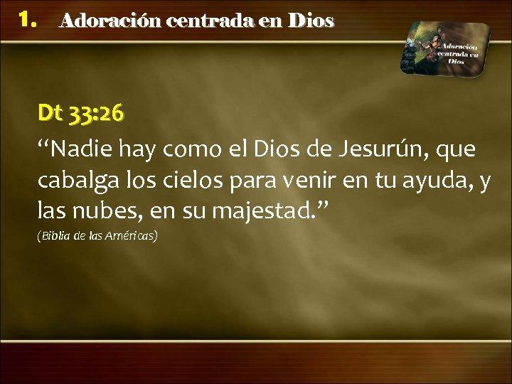 """1. Adoración centrada en Dios Dt 33: 26 """"Nadie hay como el Dios de"""