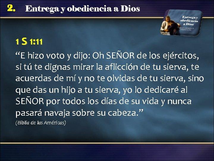 """2. Entrega y obediencia a Dios 1 S 1: 11 """"E hizo voto y"""