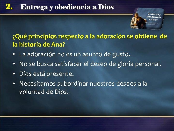 2. Entrega y obediencia a Dios ¿Qué principios respecto a la adoración se obtiene