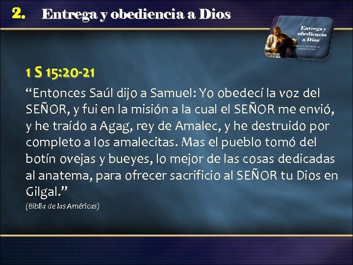 """2. Entrega y obediencia a Dios 1 S 15: 20 -21 """"Entonces Saúl dijo"""