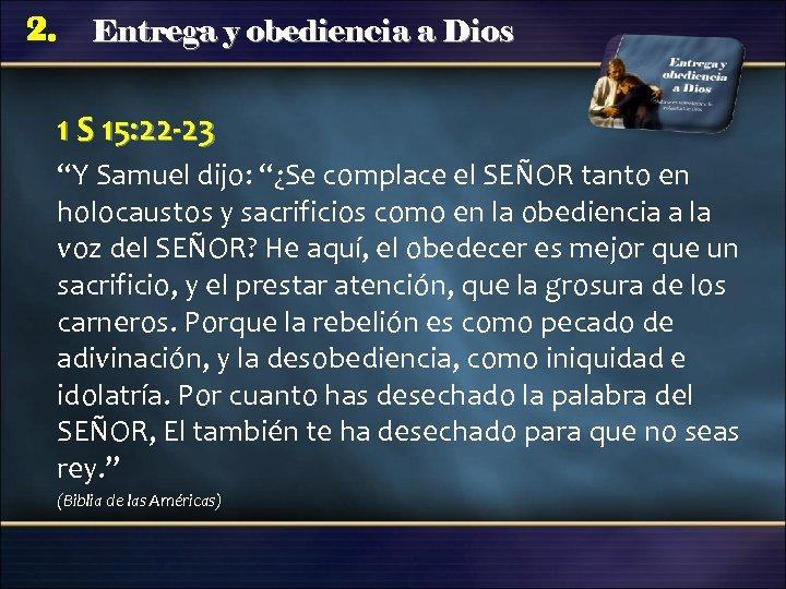 """2. Entrega y obediencia a Dios 1 S 15: 22 -23 """"Y Samuel dijo:"""