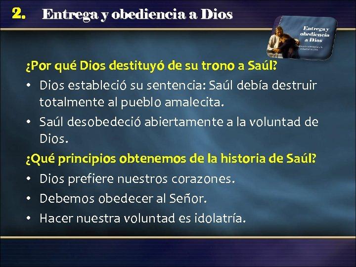 2. Entrega y obediencia a Dios ¿Por qué Dios destituyó de su trono a