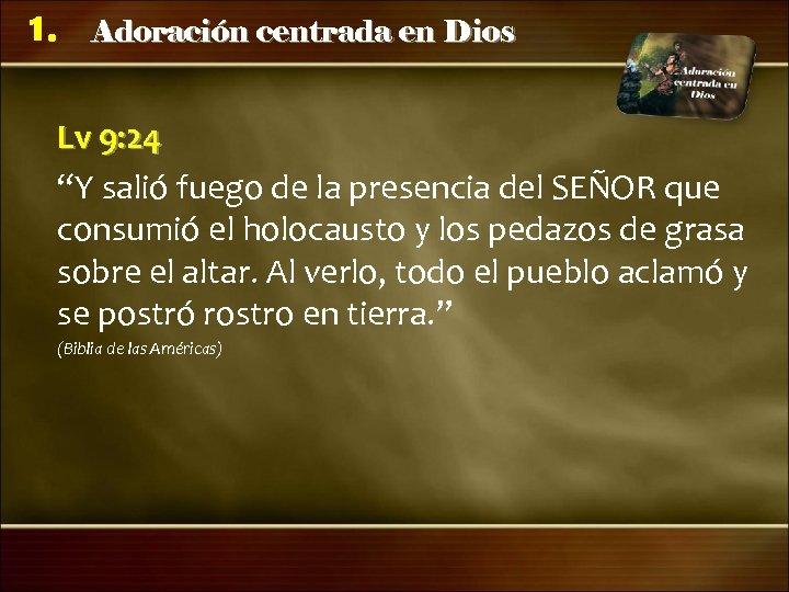"""1. Adoración centrada en Dios Lv 9: 24 """"Y salió fuego de la presencia"""