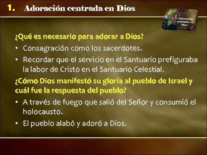 1. Adoración centrada en Dios ¿Qué es necesario para adorar a Dios? • Consagración