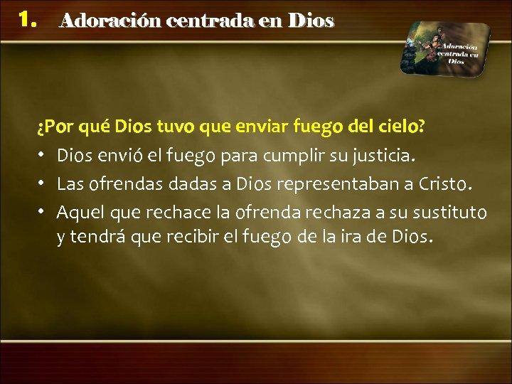 1. Adoración centrada en Dios ¿Por qué Dios tuvo que enviar fuego del cielo?