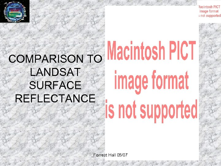 COMPARISON TO LANDSAT SURFACE REFLECTANCE Forrest Hall 05/07