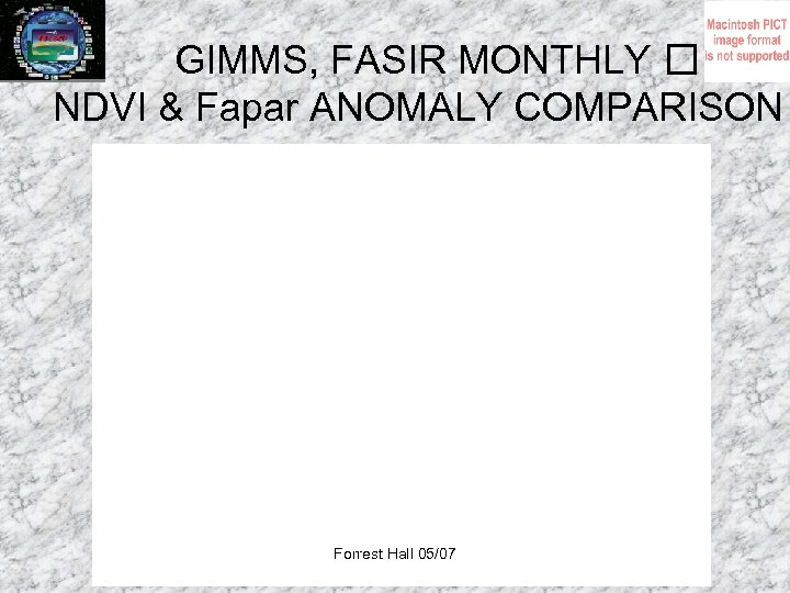 GIMMS, FASIR MONTHLY NDVI & Fapar ANOMALY COMPARISON Forrest Hall 05/07