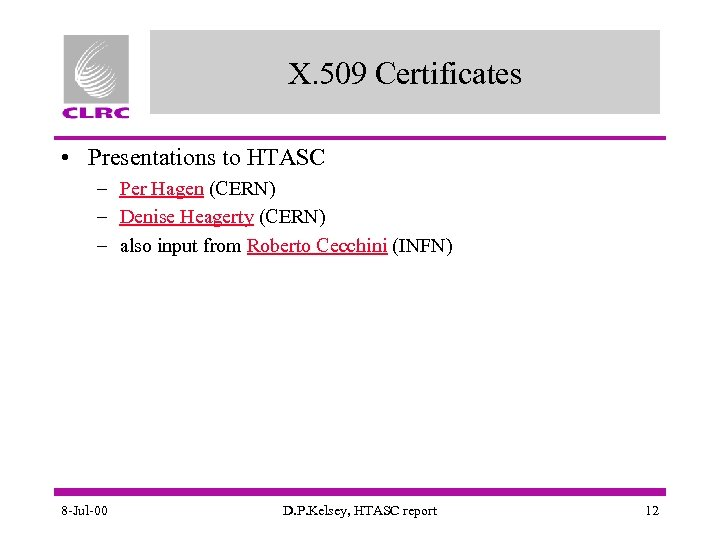 X. 509 Certificates • Presentations to HTASC – Per Hagen (CERN) – Denise Heagerty