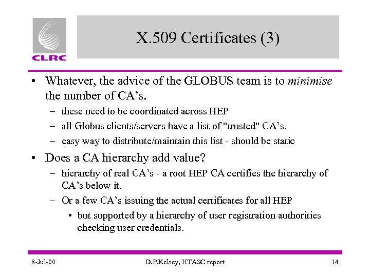 X. 509 Certificates (3) • Whatever, the advice of the GLOBUS team is to
