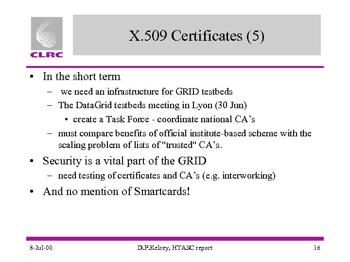 X. 509 Certificates (5) • In the short term – we need an infrastructure