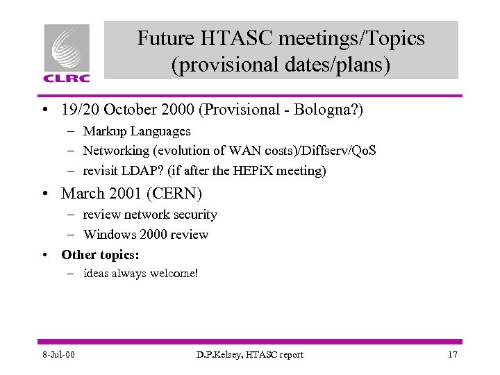 Future HTASC meetings/Topics (provisional dates/plans) • 19/20 October 2000 (Provisional - Bologna? ) –