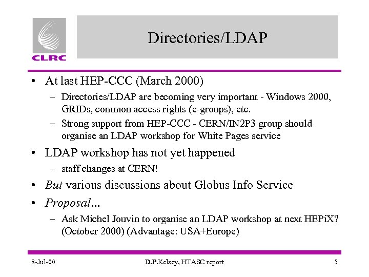 Directories/LDAP • At last HEP-CCC (March 2000) – Directories/LDAP are becoming very important -