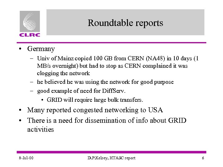 Roundtable reports • Germany – Univ of Mainz copied 100 GB from CERN (NA