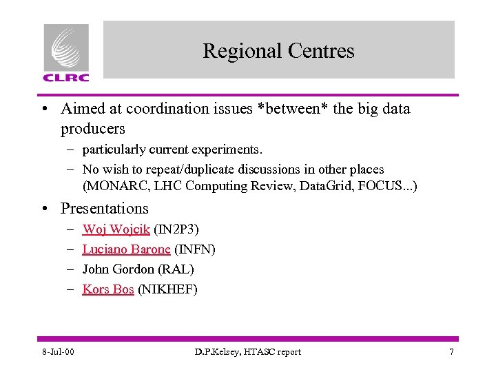 Regional Centres • Aimed at coordination issues *between* the big data producers – particularly