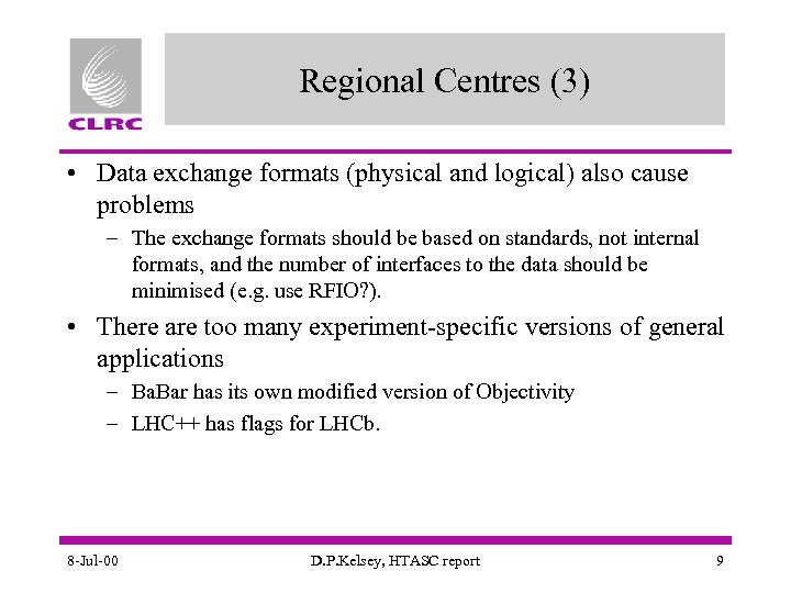 Regional Centres (3) • Data exchange formats (physical and logical) also cause problems –