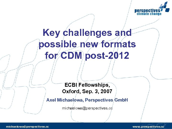 Key challenges and possible new formats for CDM post-2012 ECBI Fellowships, Oxford, Sep. 3,