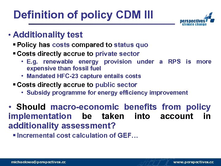 Definition of policy CDM III • Additionality test § Policy has costs compared to