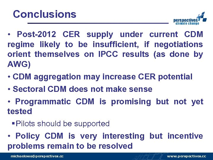 Conclusions • Post-2012 CER supply under current CDM regime likely to be insufficient, if