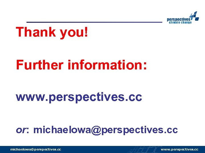 Thank you! Further information: www. perspectives. cc or: michaelowa@perspectives. cc www. perspectives. cc