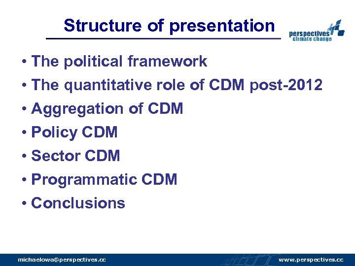 Structure of presentation • The political framework • The quantitative role of CDM post-2012