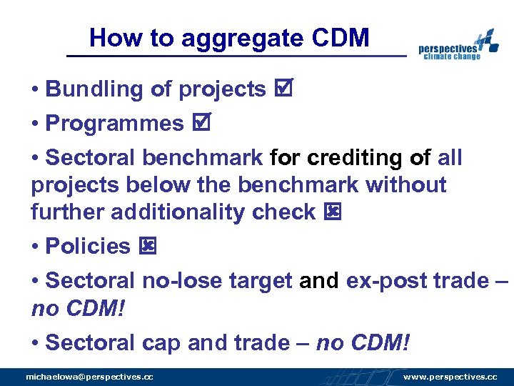 How to aggregate CDM • Bundling of projects • Programmes • Sectoral benchmark for