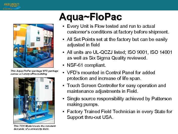 Aqua~Flo. Pac • Every Unit is Flow tested and run to actual customer's conditions