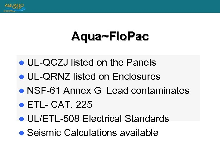 Aqua~Flo. Pac l UL-QCZJ listed on the Panels l UL-QRNZ listed on Enclosures l