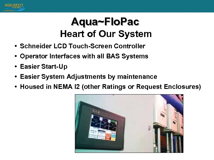 Aqua~Flo. Pac Heart of Our System • Schneider LCD Touch-Screen Controller • Operator Interfaces